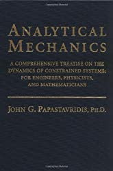 Analytical Mechanics: A Comprehensive Treatise on the Dynamics of Constrained Systems; for Engineers, Physicists and Mathematicians
