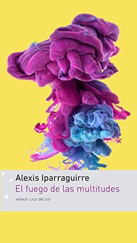 El fuego de las multitudes (Spanish Edition) by [Iparraguirre, Alexis]