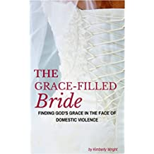 The Grace-Filled Bride: Finding God's Grace in The Face of Domestic Violence