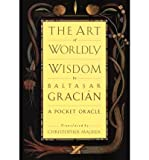 img - for The Art of Worldly Wisdom [ THE ART OF WORLDLY WISDOM ] by Gracian y Morales, Baltasar (Author ) on Dec-01-1991 Hardcover book / textbook / text book