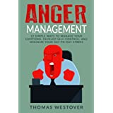Anger Management: 12 Simple Ways to Control Your Emotions, Develop Self-Control, and Minimize Your Day-to-Day Stress