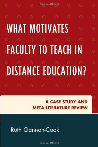 What Motivates Faculty to Teach in Distance Education?: A Case Study and Meta-Literature Review by Gannon-Cook, Ruth (2010) Paperback