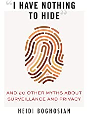 """""""I Have Nothing to Hide"""": And 20 Other Myths About Surveillance and Privacy"""