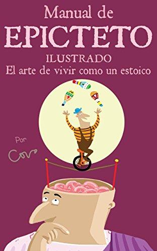Manual de Epicteto ilustrado: El arte de vivir como un estoico (Spanish Edition)