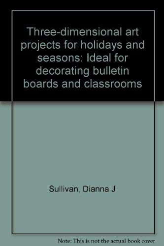 (Three-dimensional art projects for holidays and seasons: Ideal for decorating bulletin boards and classrooms)