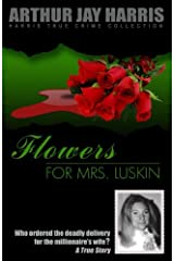 Flowers for Mrs. Luskin: Who ordered the deadly delivery for the millionaire's wife? (Harris True Crime Collection) (Volume 5) Paperback