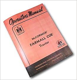 International Farmall Cub Operator S Manual 1947 54 International Harvester Amazon Com Books