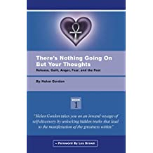 There's Nothing Going On But Your Thoughts, Book 1: Reconcile With Guilt, Anger, Fear and The Past