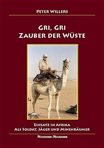Gri, Gri - Zauber der Wüste. Einsatz in Afrika als Soldat, Jäger und Minenräumer