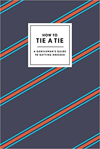 How to tie a tie a gentlemans guide to getting dressed potter how to tie a tie a gentlemans guide to getting dressed potter gift 9780804186384 amazon books ccuart Images