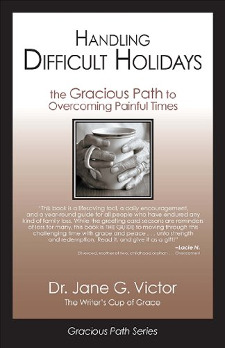 Handling Difficult Holidays: The Gracious Path to Overcoming Painful Times