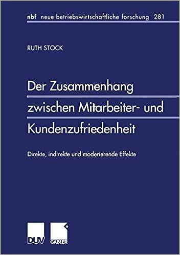 Der Zusammenhang Zwischen Mitarbeiter Und Kundenzufriedenheit Direkte Indirekte Und Moderierende Effekte Stock Ruth 9783824490530 Amazon Com Books