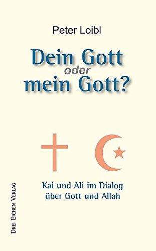 Dein Gott oder Mein Gott?: Kai und Ali im Dialog über Gott und Allah