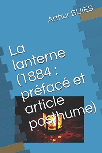 La lanterne (1884 : préfacé et article posthume) (French Edition)