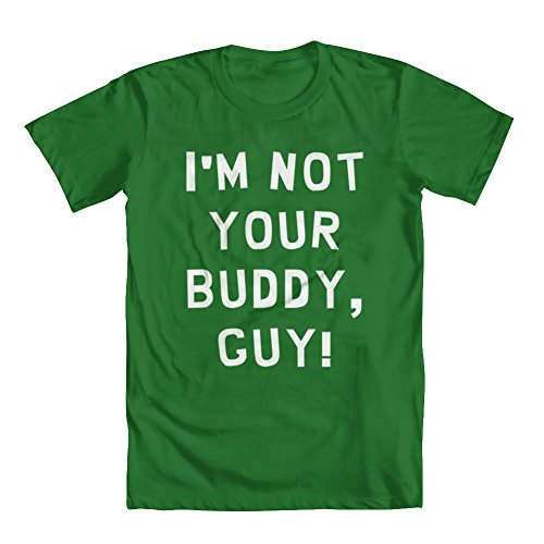 GEEK TEEZ I'm Not Your Buddy, Guy Men's T-Shirt Kelly Green Large