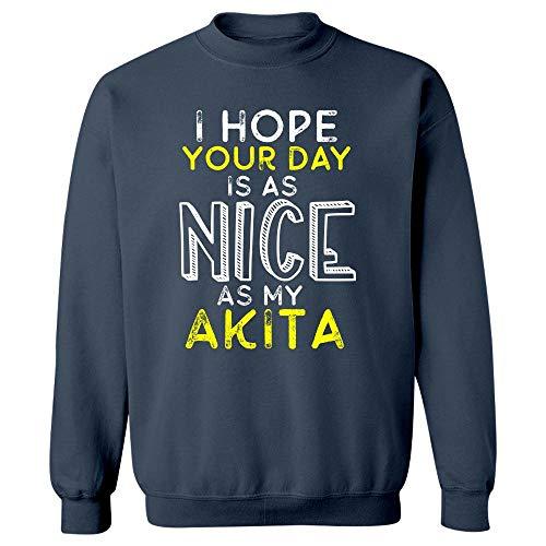 I Hope Your Day is As Nice As My Akita - Sweatshirt Navy