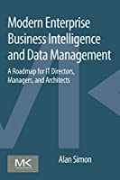 Modern Enterprise Business Intelligence and Data Management