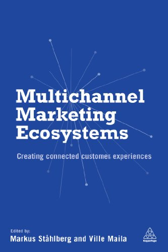 Download Multichannel Marketing Ecosystems: Creating Connected Customer Experiences Pdf
