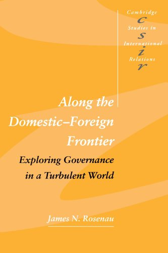 Along the Domestic-Foreign Frontier: Exploring Governance in a Turbulent World (Cambridge Studies in International Relations)