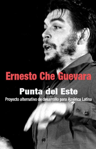 Punta del Este: Proyecto Alternativo de Desarrollo para América Latina (Che Guevara Publishing Project) (Spanish Editio