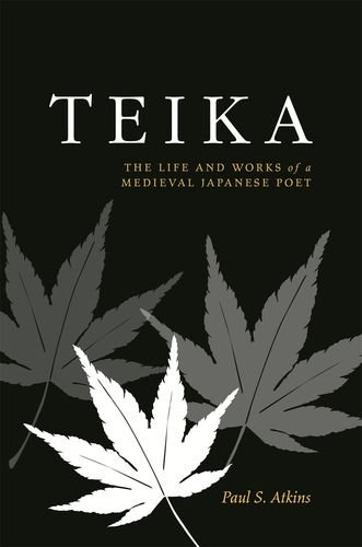 Teika: The Life and Works of a Medieval Japanese Poet by University of Hawaii Press