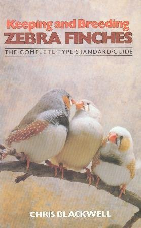 Keeping and Breeding Zebra Finches The Complete Type Standard Guide by Chris Blackwell (1-Mar-1988) Hardcover