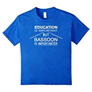 Funny Bassoon Shirt - Education Is Important Band Gift