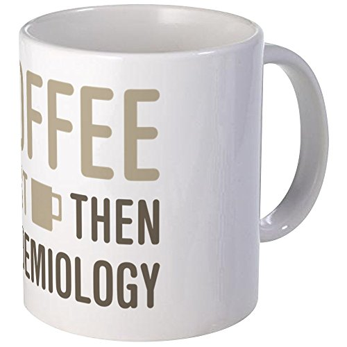 CafePress - Coffee Then Epidemiology Mug - Unique Coffee Mug, Coffee Cup