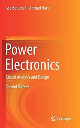 power electronics circuit analysis and design issa batarseh, ahmadpower electronics circuit analysis and design 2nd ed 2018 edition