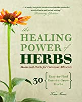 The Healing Power of Herbs: Medicinal Herbs for Common Ailments Front Cover