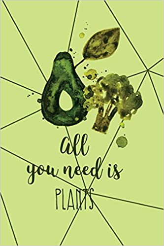 All you Need Is Plants: Vegan Journal | 120-Page College-Ruled Vegan