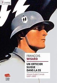 Un officier suisse dans la SS : Johann Eugen Corrodi (1897-1980), Wisard, François