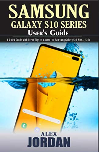 Samsung Galaxy S10 Series  User's Guide: A Quick Guide with Great Tips to Master the Samsung Galaxy S10, S10+, S10e (Dual Sim 4g)