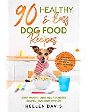 90 Healthy & Easy Dog Food Recipes: Homemade Nutritious Meals for Specialty Diets & Everyday Care - Joint, Weight, Liver, Age & Diabetes Recipes from Your Kitchen