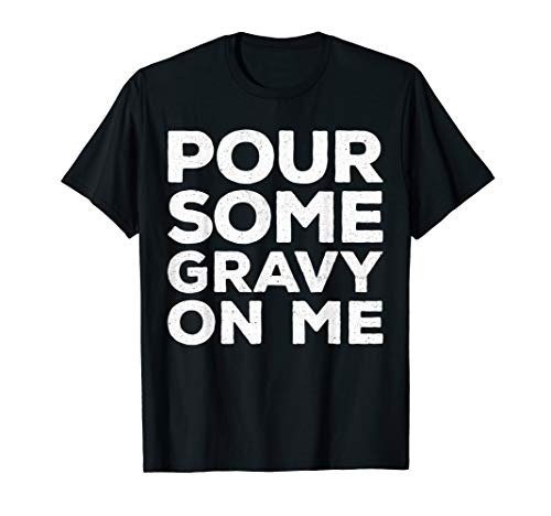 (Pour Some Gravy On Me T-Shirt Happy Thanksgiving Day Gift)