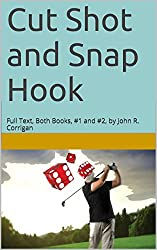 Cut Shot and Snap Hook: Full Text, Both Books, #1 and #2, by John R. Corrigan (Jack Austin PGA Tour Mystery Series)