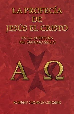 La Profecía de Jesús el Cristo: En la Apertura del Séptimo Sello (Spanish Edition) (La Apertura Del Septimo Sello)
