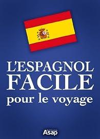 L'espagnol facile pour le voyage par Éditions ASAP