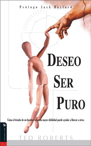 Deseo Ser Puro: How one mans triumph over his greatest struggle can help others break free (Spanish Edition) pdf