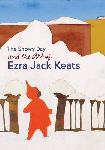 The Snowy Day and the Art of Ezra Jack Keats (Ezra Jack Keats Snowy Day)