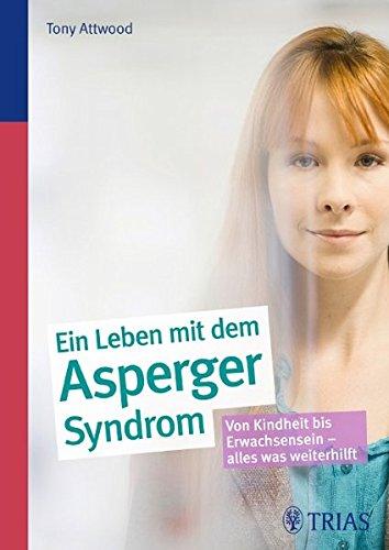 Ein Leben mit dem Asperger-Syndrom: Von Kindheit bis Erwachsensein - alles was weiterhilft