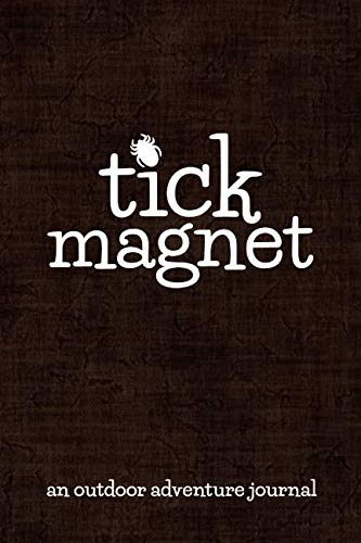 Tick Magnet An Outdoor Adventure Journal