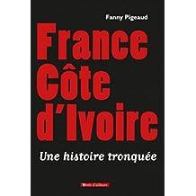 France Côte d'Ivoire: Une histoire tronquée