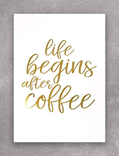 LIFE BEGINS AFTER COFFEE Inspirational Motivational Decor for Your Home, Office, Cubicle, Desk or Business. This Shiny White and Gold Foil Print Wall Art Is 5 X 7 Inches from Mayfair Insprations