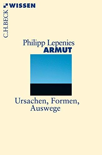 Armut: Ursachen, Formen, Auswege Taschenbuch – 16. Februar 2017 Philipp Lepenies C.H.Beck 3406698131 Arbeitslosigkeit