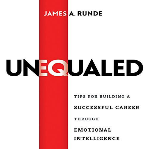 Unequaled: Tips for Building a Successful Career Through Emotional Intellignece
