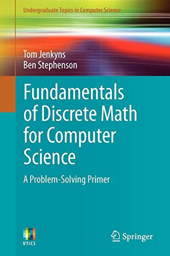 Fundamentals of Discrete Math for Computer Science: A Problem-Solving Primer (Undergraduate Topics in Computer Science)