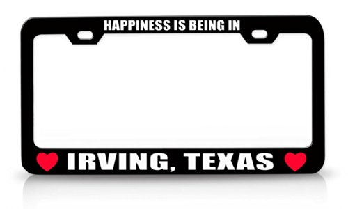 HAPPINESS IS BEING IN IRVING, TEXAS Favorite Cities City High Quality Steel License Plate Frame (City Of Irving Texas)