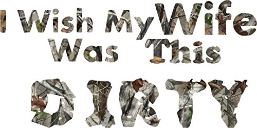 - I Wish My Wife was this Dirty Camo Awesome Sticker Decal ! All of our stickers and decals can be made Yeti cup size to at least back glass vehicle size , just message us and we will make you a listing on Amazon