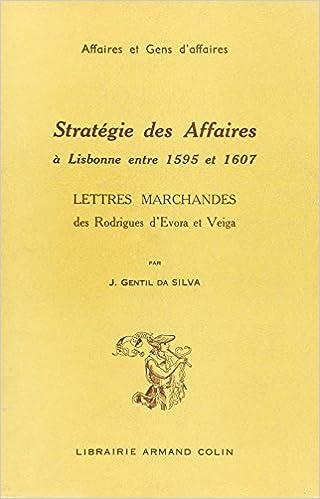 Téléchargement Stratégie des affaires à Lisbonne entre 1595 et 1607. Lettres marchandes de Rodriguez d'Evora et Veiga pdf, epub